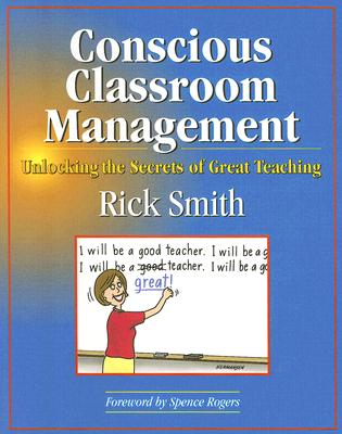 Image for Conscious Classroom Management: Unlocking the Secrets of Great Teaching