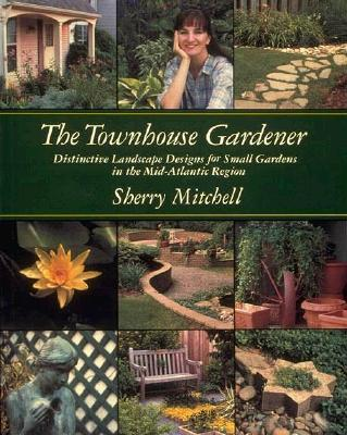 Image for Townhouse Gardener: Distinctive Landscape Designs for Small Gardens in the Mid-Atlantic Region