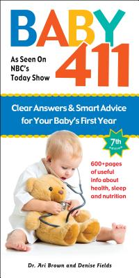 Image for Baby 411: Clear Answers and Smart Advice for Your Baby's First Year