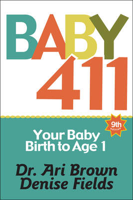 Image for Baby 411: Your Baby, Birth to Age 1! Everything you wanted to know but were afraid to ask about your newborn: breastfeeding, weaning, calming a fussy baby, milestones and more! Your baby bible!