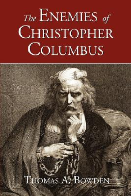 The Enemies of Christopher Columbus: Answers to Critical Questions About the Spread of Western Civilization, Bowden, Thomas A.
