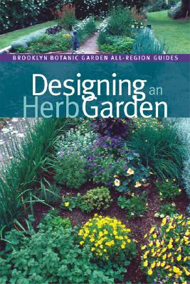 Image for Designing an Herb Garden (Brooklyn Botanic Garden All-Region Guide)