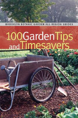 Image for 100 Garden Tips and Timesavers (Brooklyn Botanic Garden All-Region Guide)
