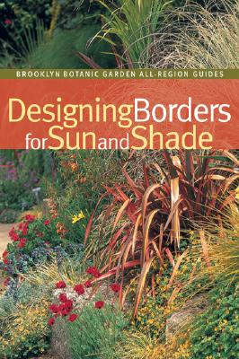 Image for Designing Borders for Sun and Shade (Brooklyn Botanic Garden All-Region Guide)