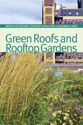 Image for Green Roofs and Rooftop Gardens (BBG Guides for a Greener Planet)