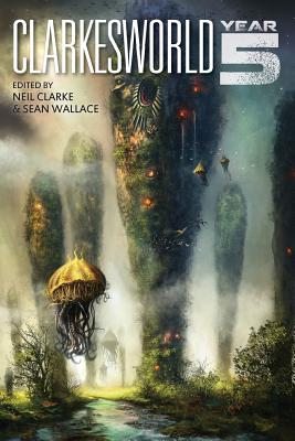 Clarkesworld: Year Five, Clarke, Neil; Wallace, Sean; Yu, E. Lily; Liu, Ken; Reed, Robert; Okorafor, Nnedi; Lee, Yoon Ha; Jemisin, N.K.