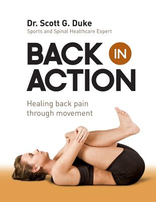 Back in Action: Healing Back Pain through Movement, Duke, Dr. Scott G.