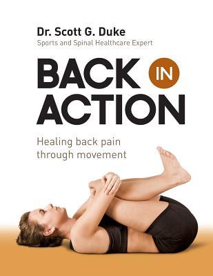 Back in Action: Healing Back Pain through Movement, Duke, Dr. Scott G.