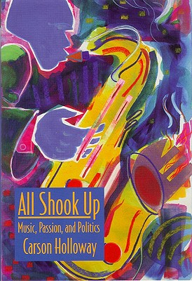 All Shook Up: Music, Passion, and Politics, Holloway, Carson