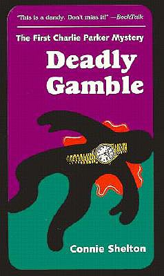 Deadly Gamble: The First Charlie Parker Mystery (Charlie Parker Mysteries (Paperback)), Connie Shelton