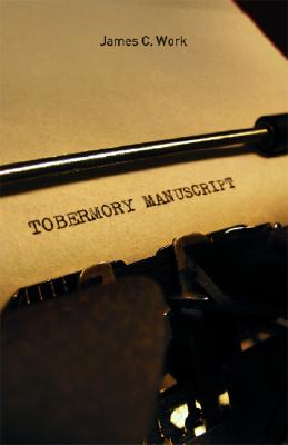 The Tobermory Manuscript: A Western Story, James C. Work