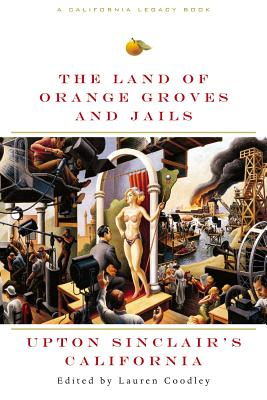 Image for Land of Orange Groves and Jails: Upton Sinclair's California (California Legacy Book)