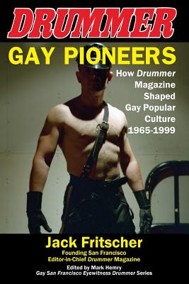 Image for Gay Pioneers: How Drummer Magazine Shaped Gay Popular Culture 1965-1999 (Eyewitness Drummer)