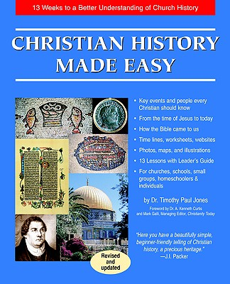 Christian History Made Easy: 13 Weeks to a Better Understanding of Church History, Timothy Paul Jones