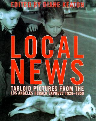 Image for LOCAL NEWS: Tabloid Pictures from the Los Angeles