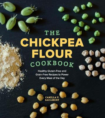 Image for The Chickpea Flour Cookbook: Healthy Gluten-Free and Grain-Free Recipes to Power Every Meal of the Day
