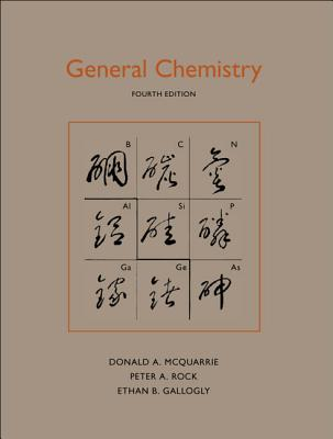 General Chemistry, Donald A. McQuarrie; Rock, Peter A; Gallogly, Ethan B
