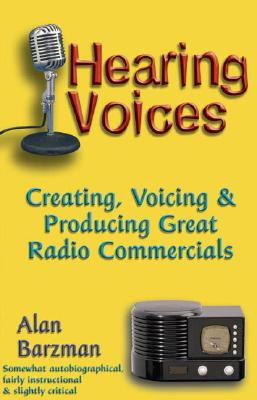 Image for Hearing Voices: Creating, Voicing and Producing Great Radio Commercials