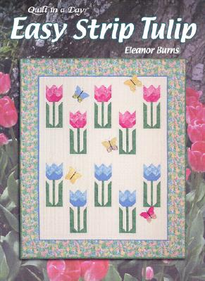 Image for Easy Strip Tulip: Quilt in a Day (Quilt in a Day Series)