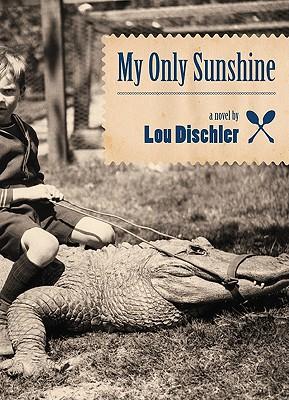 My Only Sunshine: A Novel, Lou Dischler