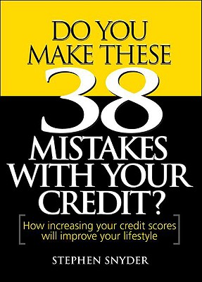 Do You Make These 38 Mistakes With Your Credit?, Snyder, Stephen