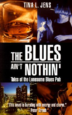 Image for The Blues Ain't Nothin': Tales of the Lonesome Blues Pub
