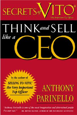 Secrets of VITO: Think and Sell Like a CEO, Anthony Parinello