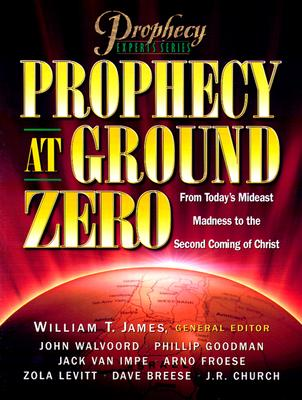 Image for Prophecy at Ground Zero: From Today's Middle-East Madness to the Second Coming of Christ