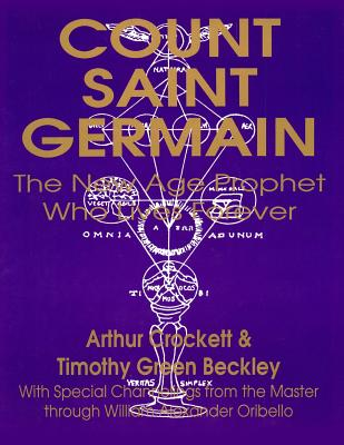 Count Saint Germain:The New Age Prophet Who Lives Forever, Crockett, Arthur; Beckley, Timothy Green