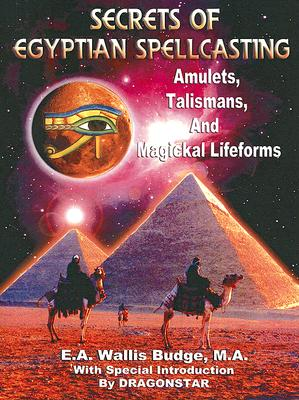 Secrets of Egyptian Spellcasting: Amulets, Talismans, and Magickal Lifeforms, Budge, M.A., E.A. Wallis; Kern, William