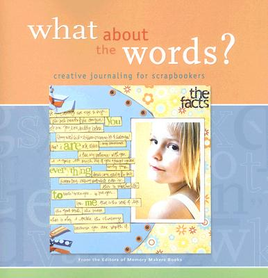 What About the Words? Creative Journaling for Scrapbookers (Memory Makers), Memory Makers