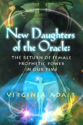 Image for New Daughters of the Oracle: The Return of Female Prophetic Power in Our Time