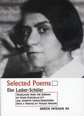 Selected Poems (Green Integer: 104), Else Lasker-Schuler,Audri Durchslag-Litt,Jeanette Demeestere-Litman,Else Lasker-Schler