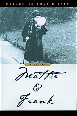 Mattie & Frank, a Novel, Dieter, Katherine Anne