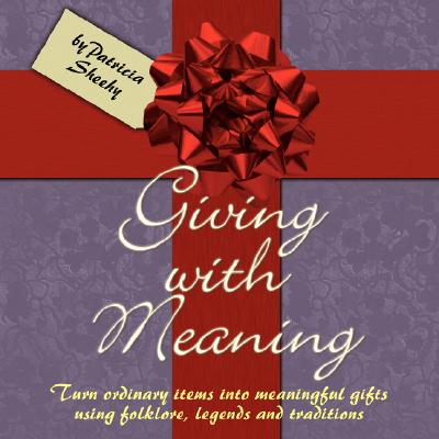Image for GIVING WITH MEANING : TURN ORDINARY ITEMS INTO MEANINGFUL GIFTS USING FOLKLORE, LEGENDS AND TRADI