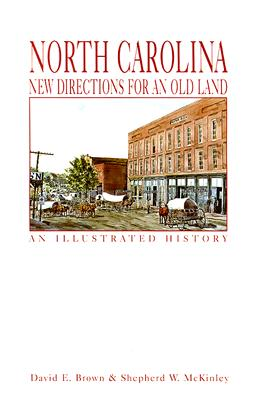 North Carolina: New Directions for an Old Land an Illustrated History, Brown, David E.; Mckinley, Shepherd W.