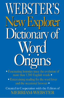 Webster's New Explorer Dictionary of Word Origins, Merriam-Webster