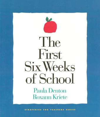 The First Six Weeks of School (1st ed - out of print) (Strategies for Teachers), Denton, Paula; Kriete, Roxann