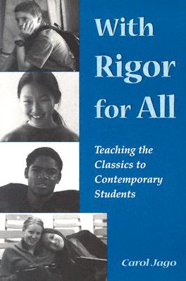 With Rigor for All: Teaching the Classics to Contemporary Students, Carol Jago