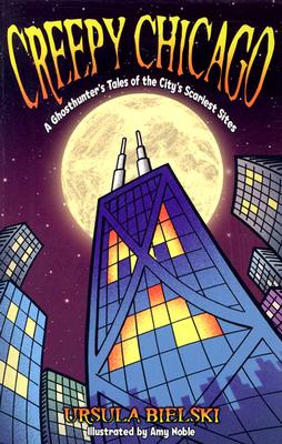 Creepy Chicago: A Ghosthunter's Tales of the City's Scariest Sites, Bielski, Ursula