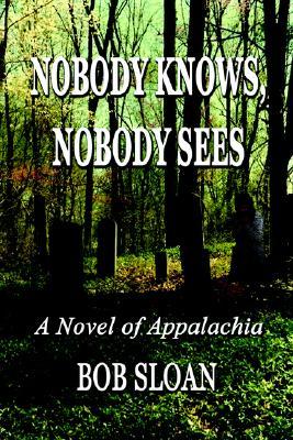 Nobody Knows, Nobody Sees: A Novel of Appalachia, Sloan, Bob