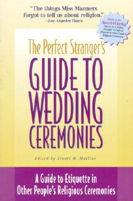 Image for The Perfect Stranger's Guide to Wedding Ceremonies: A Guide to Etiquette in Other People's Religious Ceremonies
