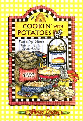 Cookin' with Potatoes: Featuring Many Fabulous Dried Potato Recipes, Layton, Peggy
