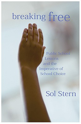 Image for Breaking Free: Public School Lessons and the Imperative of School Choice