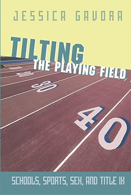 Image for Tilting the Playing Field: Schools, Sports, Sex and Title IX