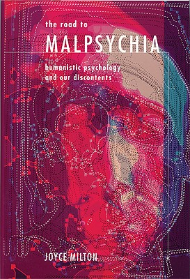 Image for The Road to Malpsychia: Humanistic Psychology and Our Discontents