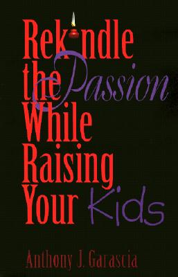 Image for REKINDLE THE PASSION WHILE RAISING YOUR