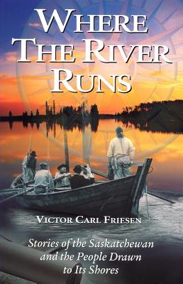 Image for Where the River Runs: Stories of the Saskatchewan and the People Drawn to Its Shores