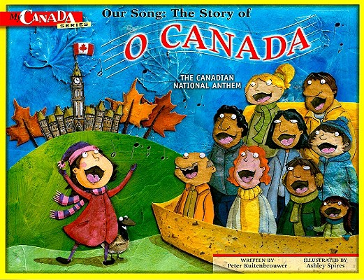 Image for Our Song: The Story of O Canada: The Canadian National Anthem (My Canada)
