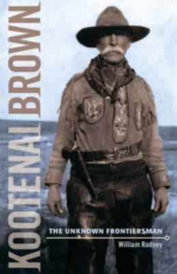 Image for Kootenai Brown : The Unknown Frontiersman